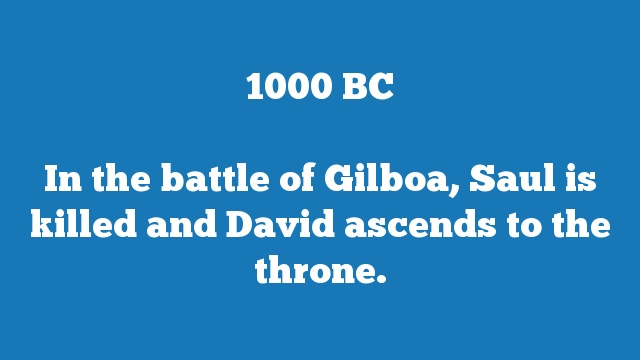 In the battle of Gilboa, Saul is killed and David ascends to the throne.