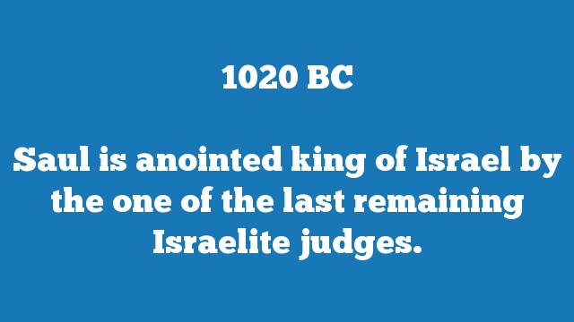 Saul is anointed king of Israel by the one of the last remaining Israelite judges.