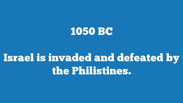 Israel is invaded and defeated by the Philistines.