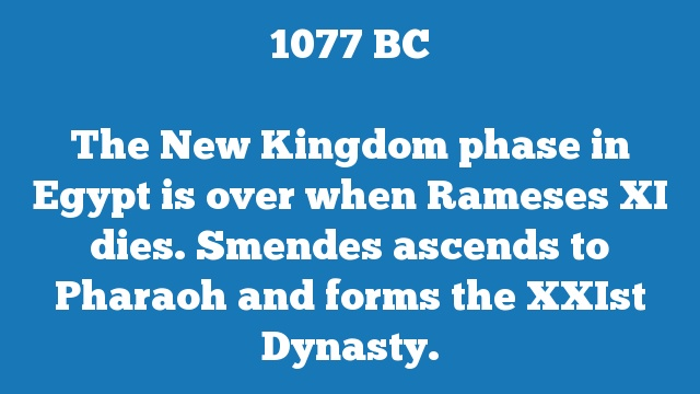 The New Kingdom phase in Egypt is over when Rameses XI dies. Smendes ascends to Pharaoh and forms the XXIst Dynasty.