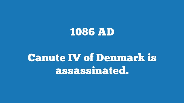 Canute IV of Denmark is assassinated.