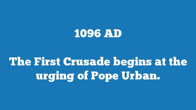 The First Crusade begins at the urging of Pope Urban.