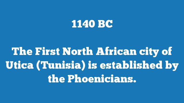 The First North African city of Utica (Tunisia) is established by the Phoenicians.