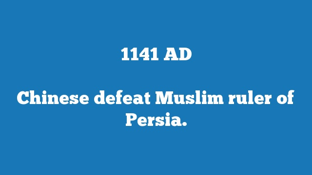 Chinese defeat Muslim ruler of Persia.