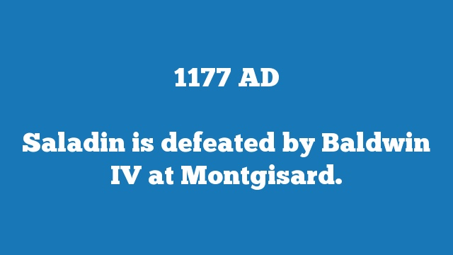 Saladin is defeated by Baldwin IV at Montgisard.