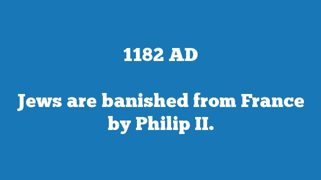 Jews are banished from France by Philip II.