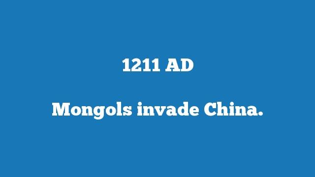Mongols invade China.