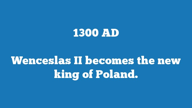 Wenceslas II becomes the new king of Poland.
