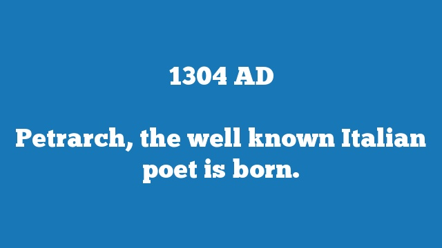 Petrarch, the well known Italian poet is born.