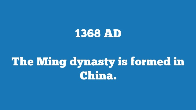 The Ming dynasty is formed in China.