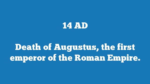 Death of Augustus, the first emperor of the Roman Empire.
