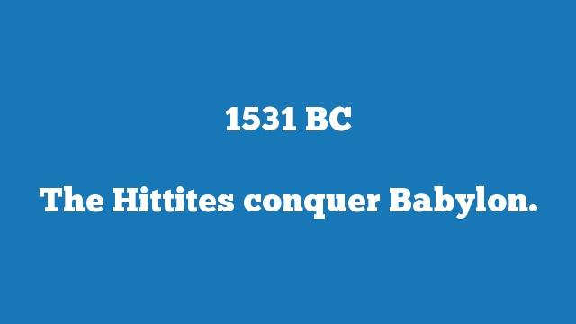 The Hittites conquer Babylon.