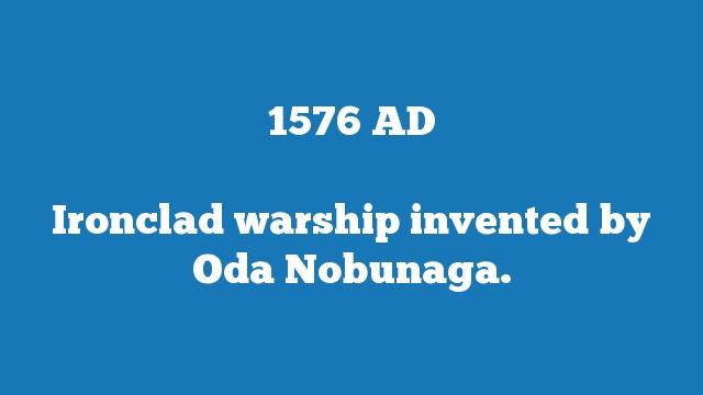 Ironclad warship invented by Oda Nobunaga.