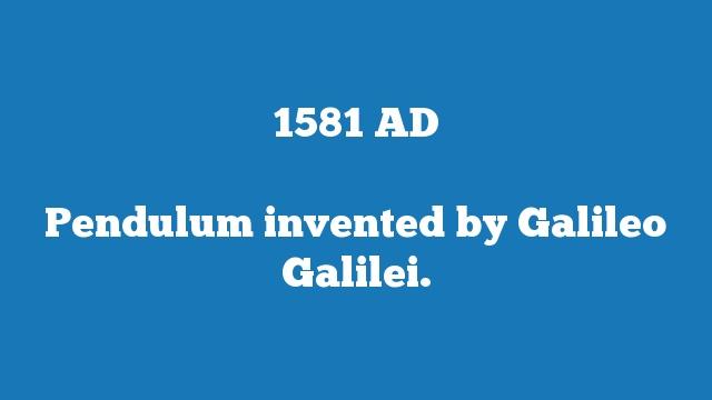 Pendulum invented by Galileo Galilei.