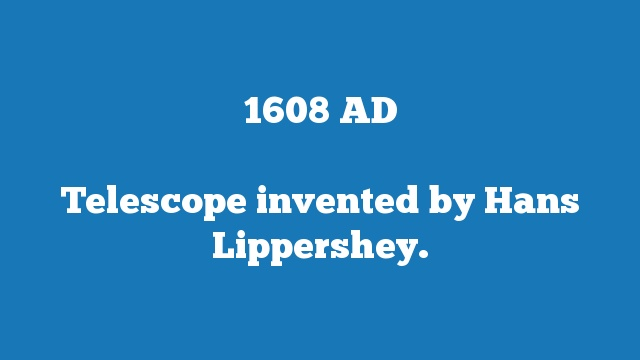 Telescope invented by Hans Lippershey.