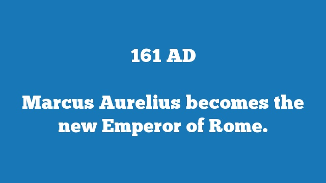 Marcus Aurelius becomes the new Emperor of Rome.