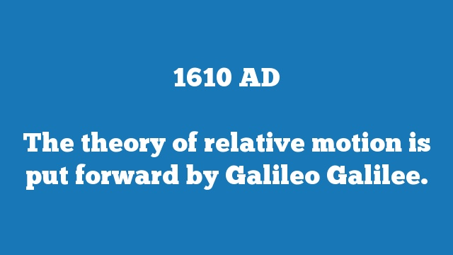The theory of relative motion is put forward by Galileo Galilee.