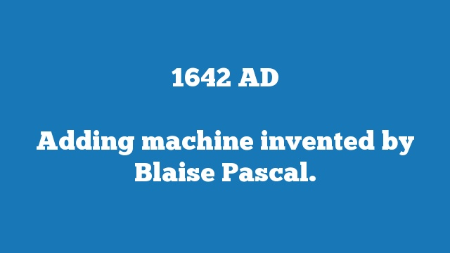 Adding machine invented by Blaise Pascal.