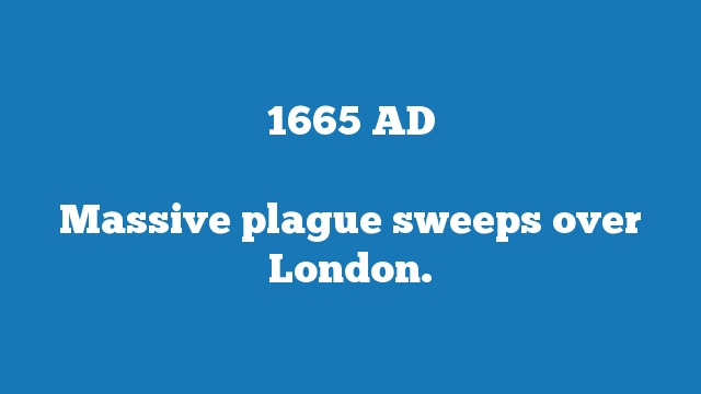 Massive plague sweeps over London.