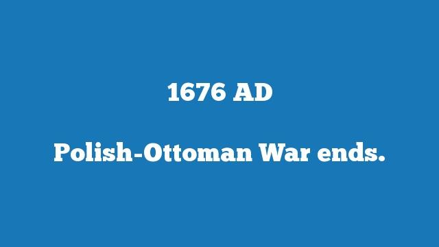Polish-Ottoman War ends.