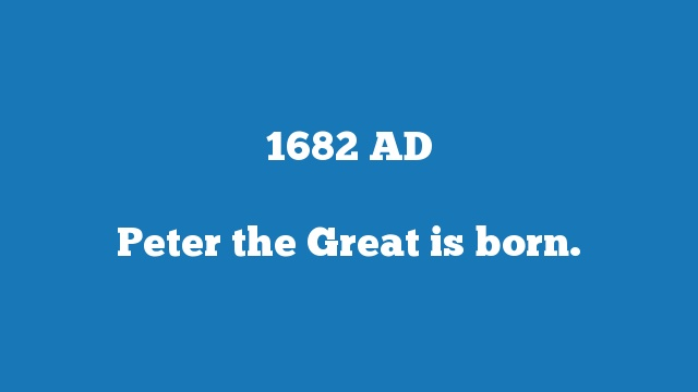 Peter the Great is born.