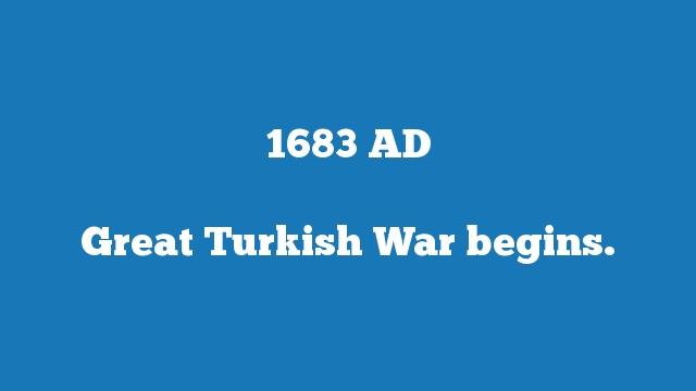 Great Turkish War begins.