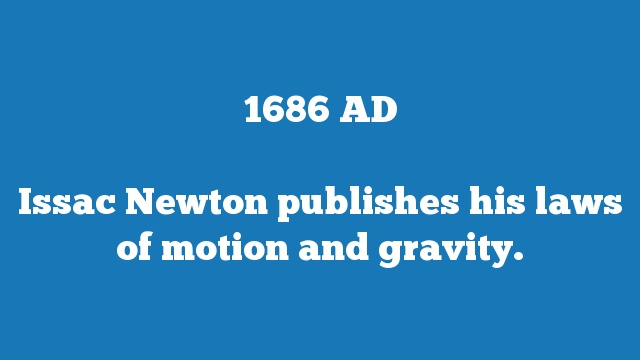 Issac Newton publishes his laws of motion and gravity.