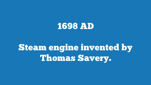 Steam engine invented by Thomas Savery.