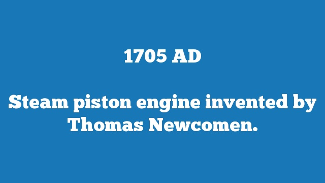 Steam piston engine invented by Thomas Newcomen.