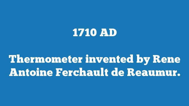 Thermometer invented by Rene Antoine Ferchault de Reaumur.