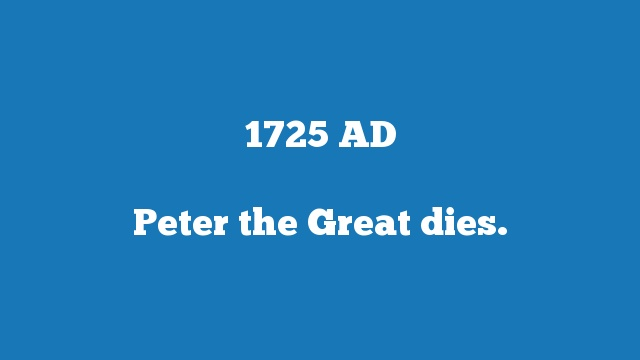 Peter the Great dies.