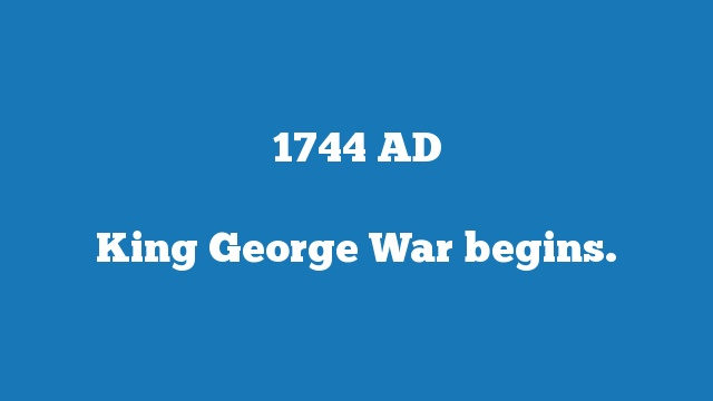 King George War begins.