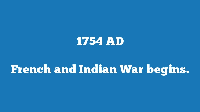 French and Indian War begins.