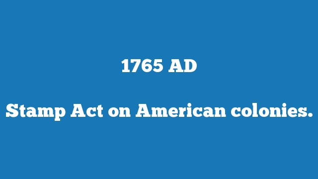 Stamp Act on American colonies.