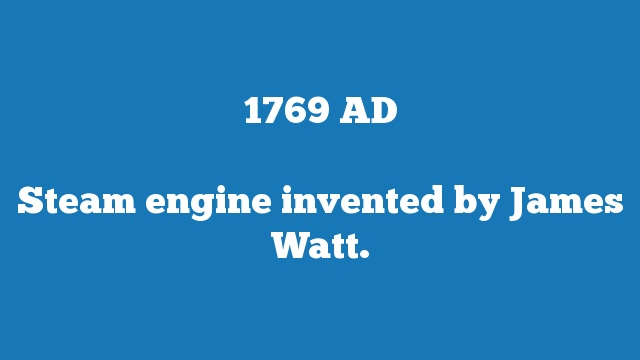 Steam engine invented by James Watt.