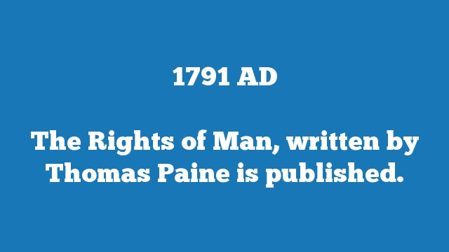 The Rights of Man, written by Thomas Paine is published.