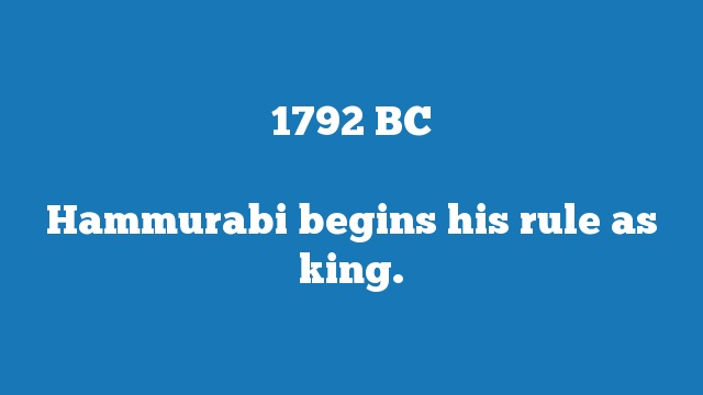 Hammurabi begins his rule as king.