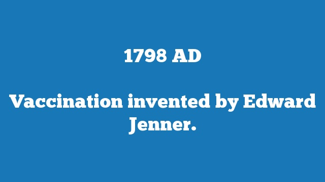 Vaccination invented by Edward Jenner.