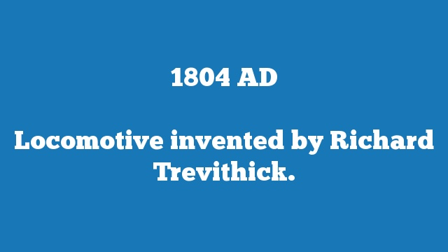 Locomotive invented by Richard Trevithick.