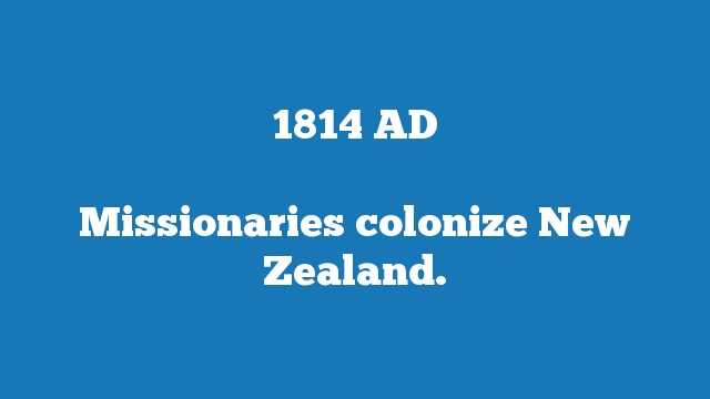 Missionaries colonize New Zealand.