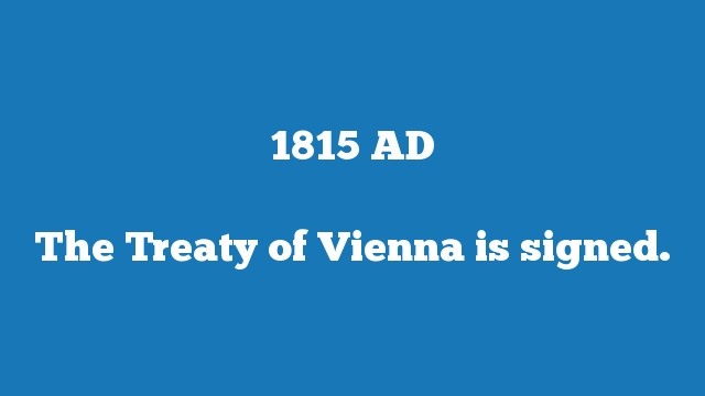 The Treaty of Vienna is signed.