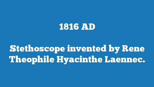 Stethoscope invented by Rene Theophile Hyacinthe Laennec.
