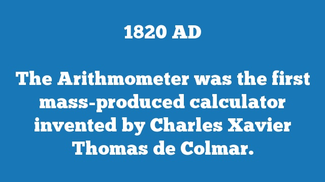 The Arithmometer was the first mass-produced calculator invented by Charles Xavier Thomas de Colmar.