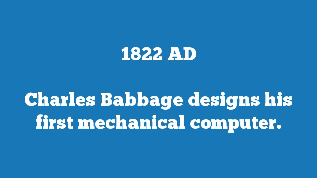 Charles Babbage designs his first mechanical computer.