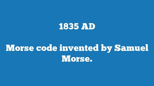 Morse code invented by Samuel Morse.