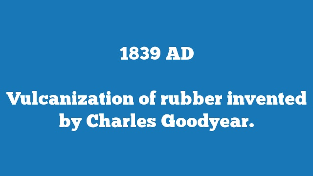Vulcanization of rubber invented by Charles Goodyear.