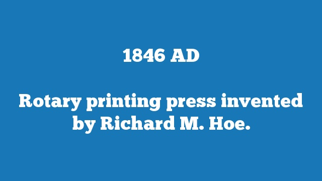 Rotary printing press invented by Richard M. Hoe.