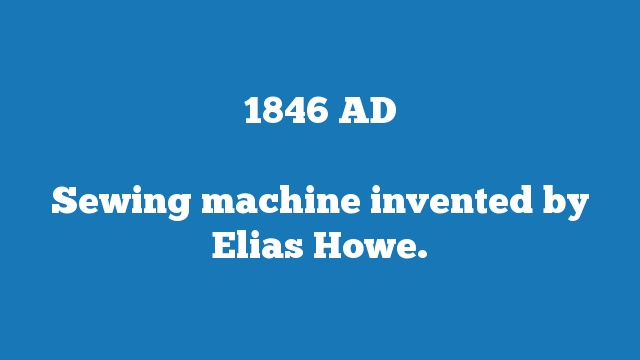 Sewing machine invented by Elias Howe.