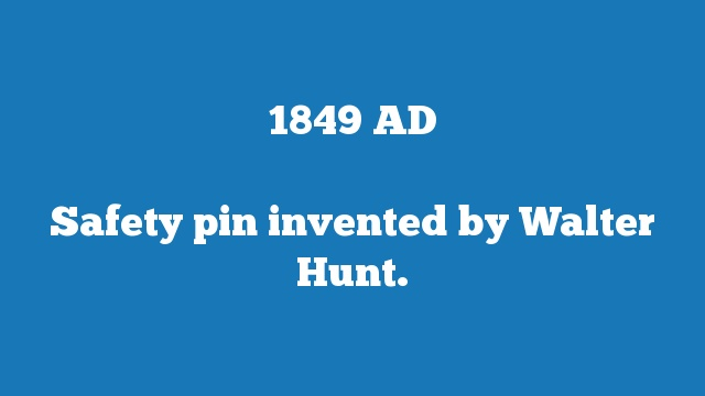 Safety pin invented by Walter Hunt.