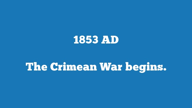 The Crimean War begins.
